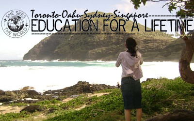Toronto to Oahu to Sydney to Singapore – Education for a Lifetime
