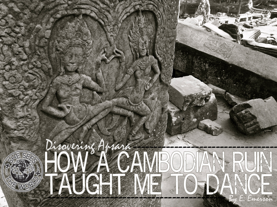 Discovering Apsara – How a Cambodian Ruin Taught Me to Dance