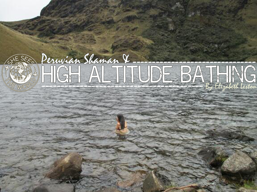 Peruvian Shaman and High Altitude Bathing