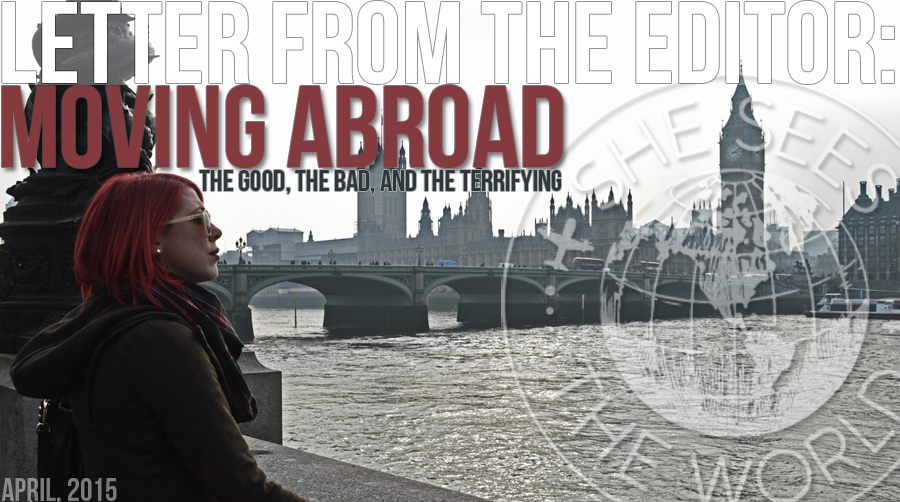 Moving Abroad: The Good, the Bad, and the Terrifying – Letter From The Editor
